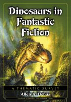 Dinosaurs in Fantastic Fiction by Allen A. Debus (2006)