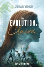 The Evolution of Claire (Jurassic World) by Tess Sharpe (2018)